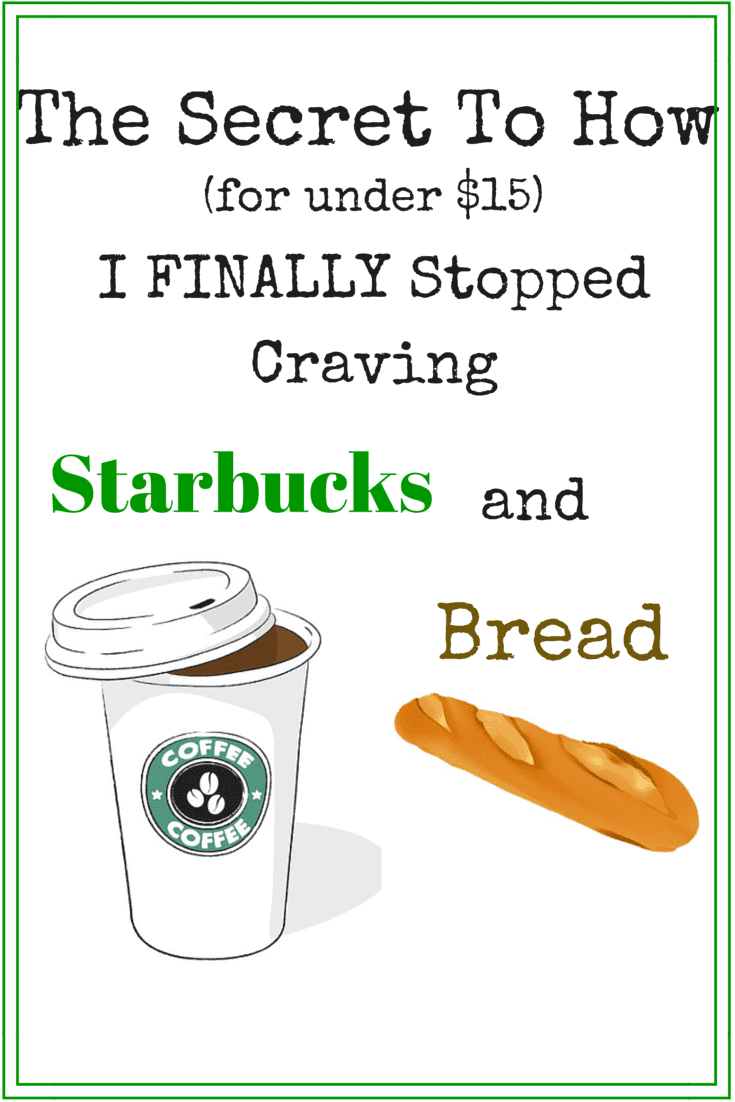 The Secret To How (for Under $15) I Stopped Craving Starbucks and Bread