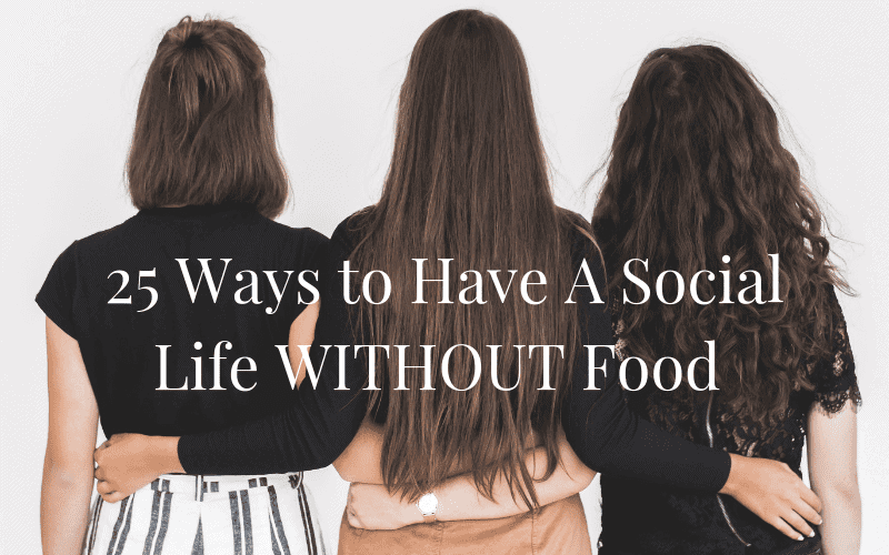 25 Ways to Have a Social Life Without Food