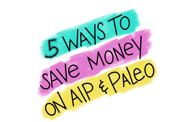 5 Ways to Save Money on AIP & Paleo